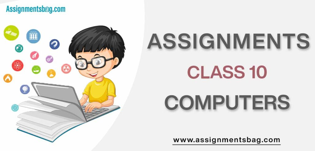 Assignments For Class 10 Computers