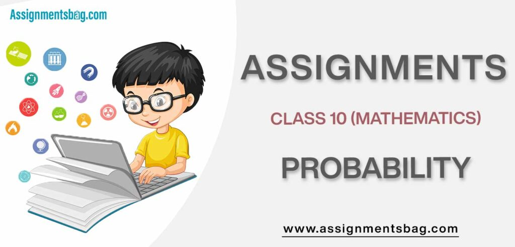 Assignments For Class 10 Mathematics Probability