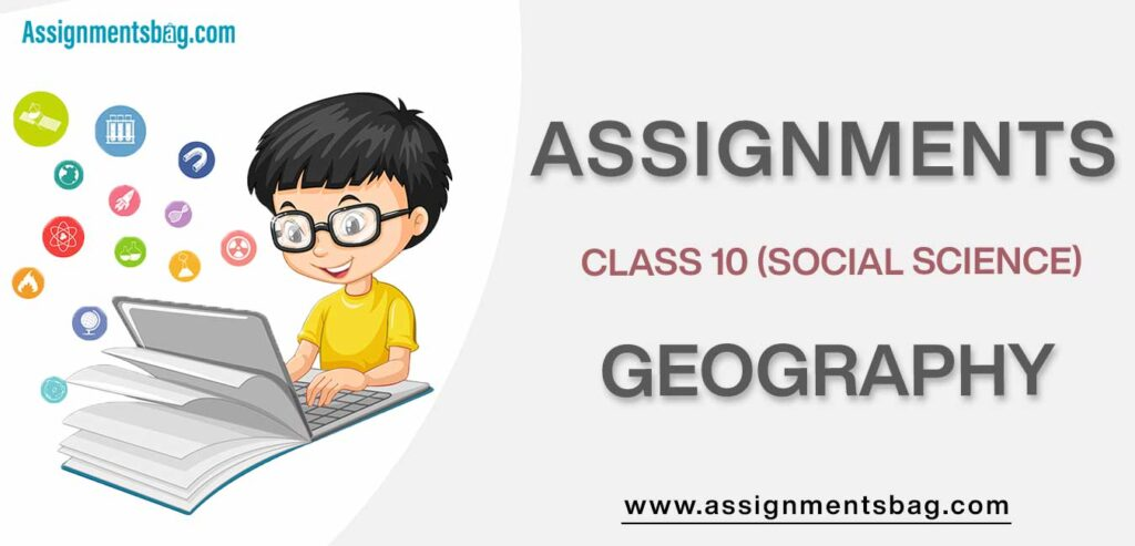 Assignments For Class 10 Social Science Geography