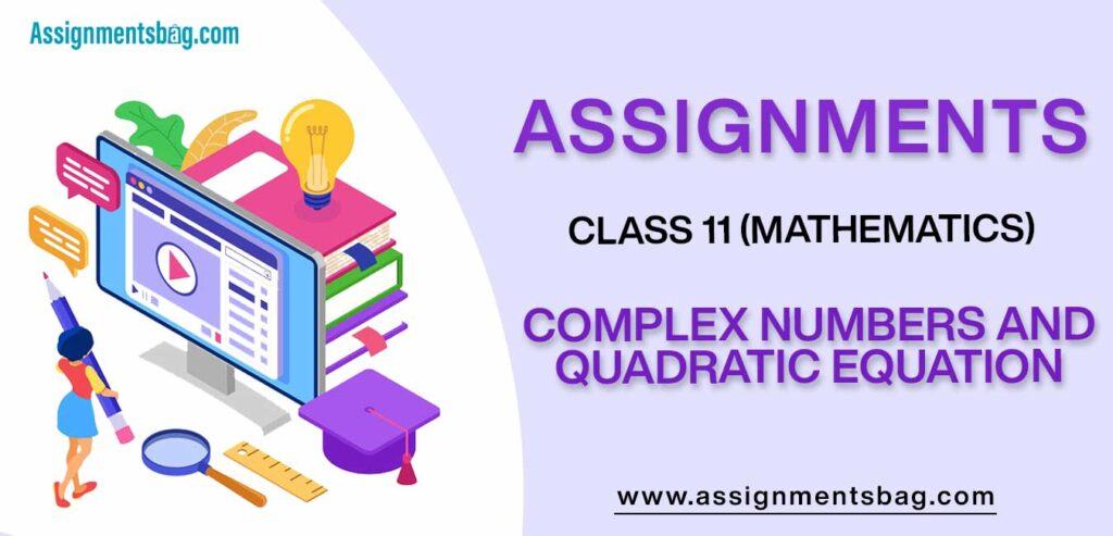 Assignments For Class 11 Mathematics Complex Numbers And Quadratic Equation
