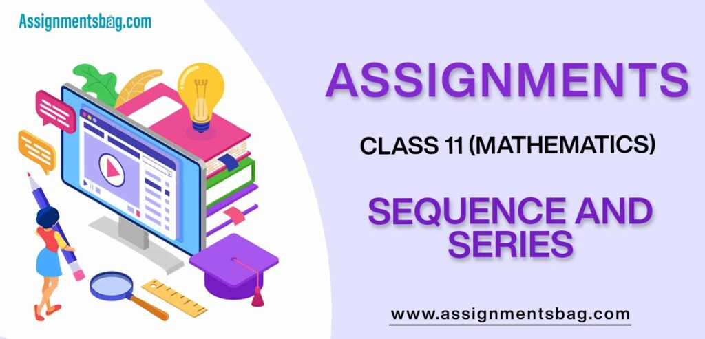 Assignments For Class 11 Mathematics Sequence And Series