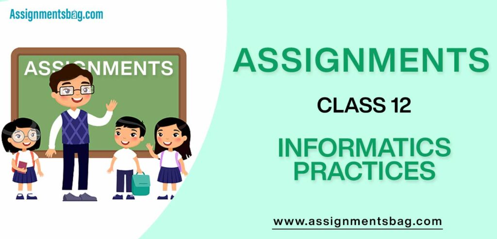 Assignments For Class 12 Informatics Practices