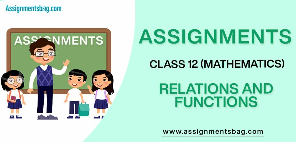 Assignments For Class 12 Mathematics Relations and Functions