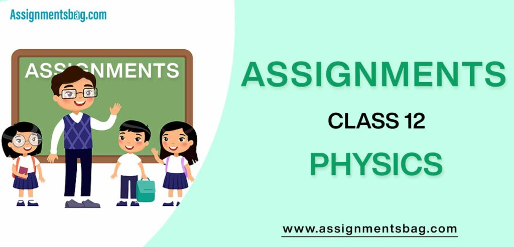 Assignments For Class 12 Physics