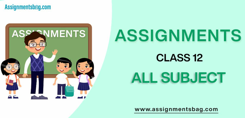 Assignments For Class 12 all subject
