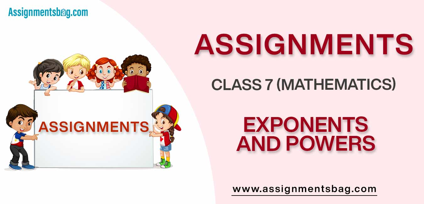 Assignments For Class 7 Mathematics Exponents And Powers