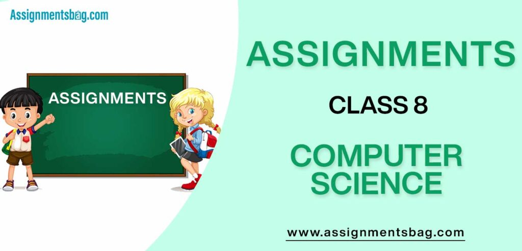 Assignments For Class 8 Computer Science