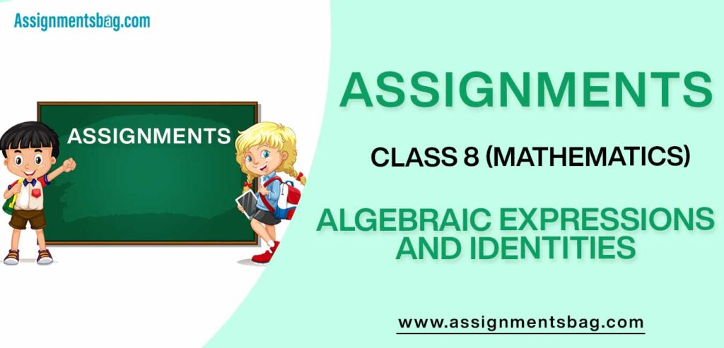 Assignments For Class 8 Mathematics Algebraic Expressions And Identities