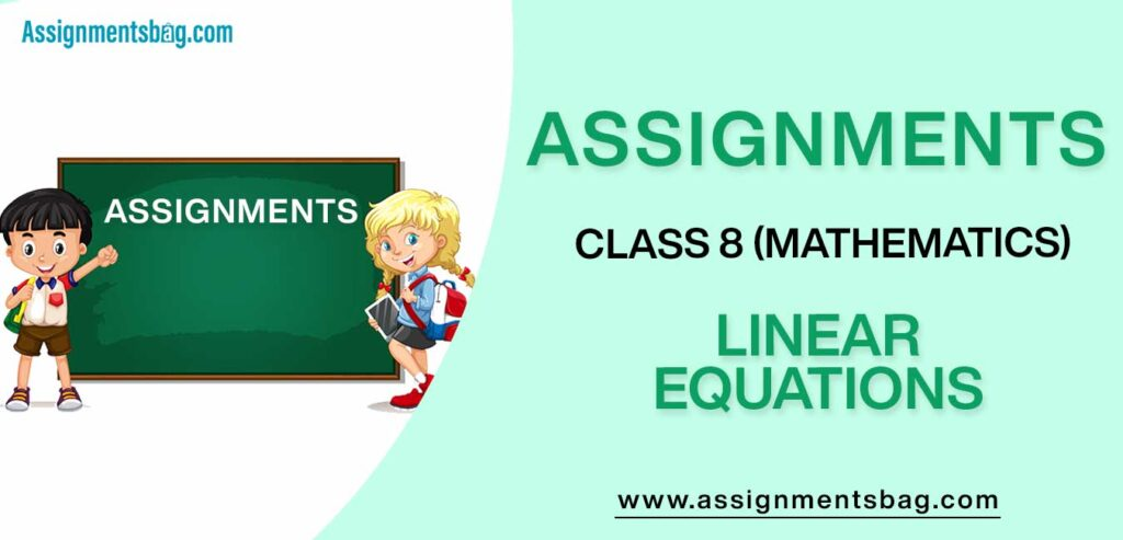 Assignments For Class 8 Mathematics Linear Equations