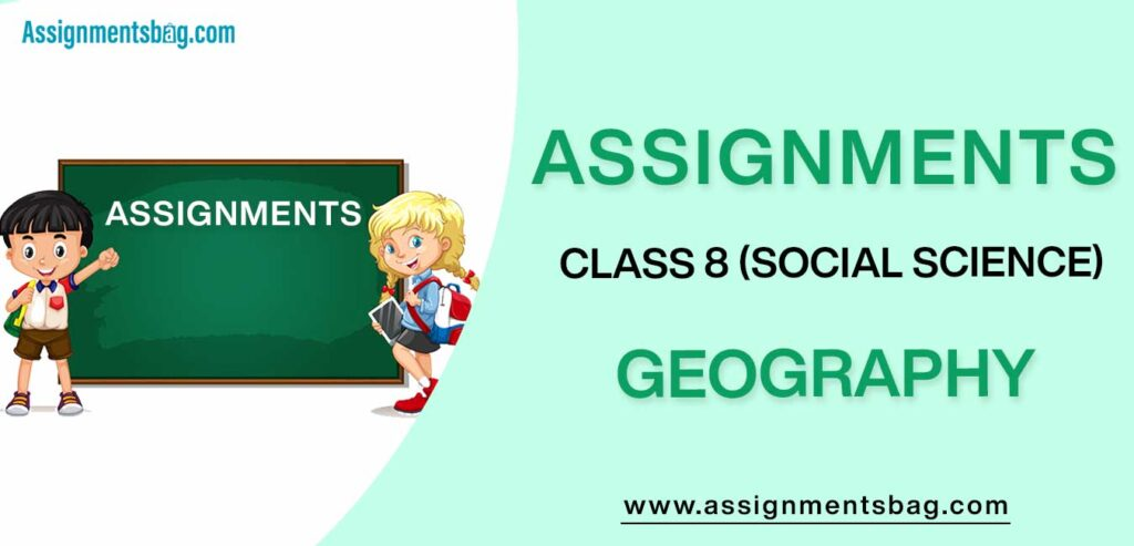 Assignments For Class 8 Social Science Geography