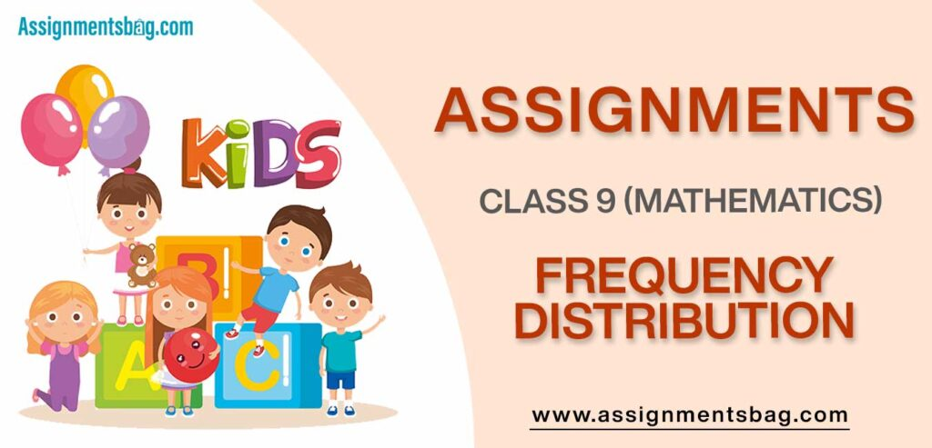 Assignments For Class 9 Mathematics Frequency Distribution