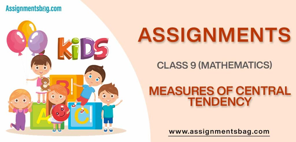 Assignments For Class 9 Mathematics Measures Of Central Tendency